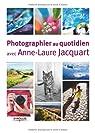 Photographier au quotidien avec Anne-Laure Jacquart par Jacquart