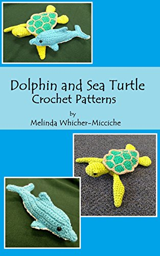Dolphin And Sea Turtle Crochet Pattern Kindle Edition By Melinda Unique Free Sea Turtle Crochet Pattern