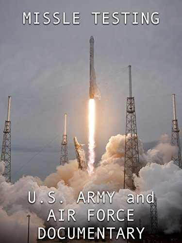 Missile Testing: U.S. Army and Air Force Documentary ()