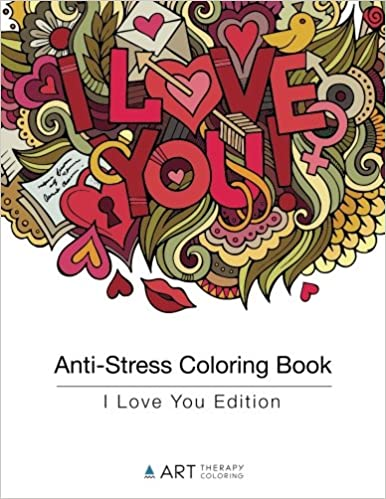 Anti Stress Coloring Book I Love You Edition Volume 7 Art Therapy 9781944427078 Amazon Books