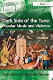 img - for Dark Side of the Tune: Popular Music and Violence (Ashgate Popular and Folk Music Series) by Bruce Johnson (2009-09-24) book / textbook / text book