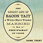 The Secret Life of Bacon Tait, a White Slave Trader Married to a Free Woman of Color | Hank Trent