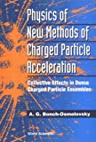 Physics of New Methods of Charged Particle Acceleration, A. G. Bonch-Osmolovsky, 9810212380