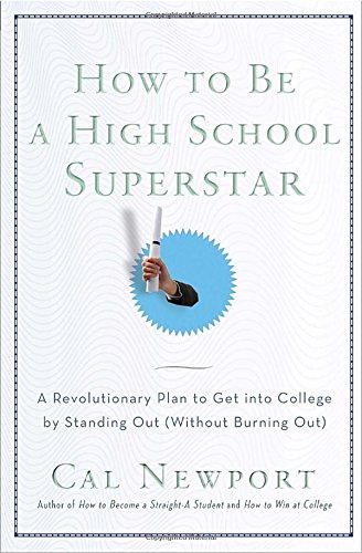 How to Be a High School Superstar: A Revolutionary Plan to Get into College by Standing Out (Without Burning - Ivy Star