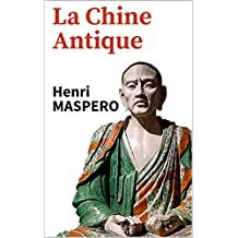 LA CHINE ANTIQUE (édition 1927) (annoté) (French Edition)