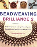 Beadweaving Brilliance 2: Make Beautiful Jewelry While Mastering Six Basic Beading Stitches