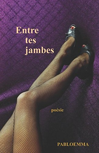 Entre tes jambes (French Edition) by Independently published