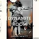 The Dynamite Room: A Novel | Jason Hewitt