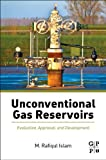 Unconventional Gas Reservoirs : Evaluation, Appraisal, and Development, Islam, M. Rafiqul, 0128003901