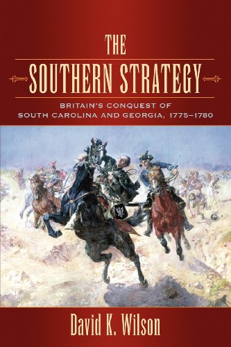 The Southern Strategy: Britain's Conquest of South Carolina and Georgia, 1775-1780