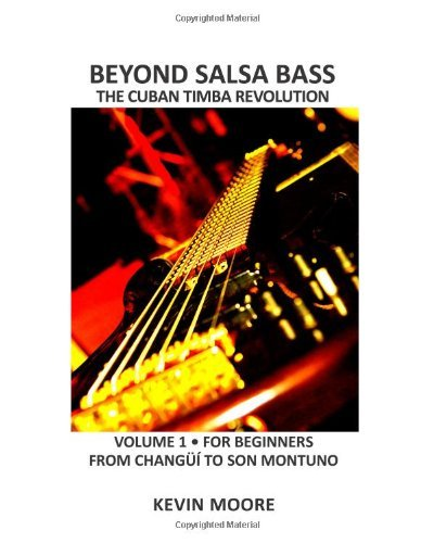 [Beyond Salsa Bass: The Cuban Timba Revolution - Latin Bass for Beginners: Volume 1] [Author: Moore, Kevin] [March, 2013]