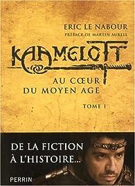 Kaamelott : Au coeur du Moyen Age par Eric Le Nabour