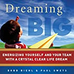 Dreaming Big | Bobb Biehl,Paul W. Swets