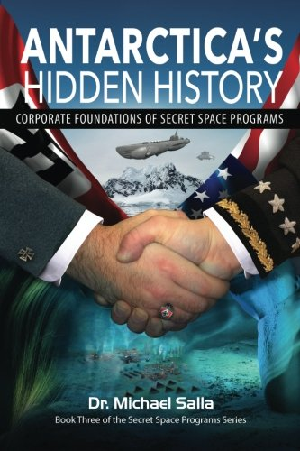 Antarctica's Hidden History: Corporate Foundations of Secret Space Programs (Secret Space Programs Series)