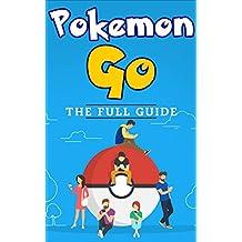 Pokemon Go: The Full Pokemon Go Guide (The Ultimate Game Guide)