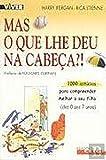 img - for Mas o Que Lhe Deu na Cabe a ?! (Portuguese Edition) book / textbook / text book