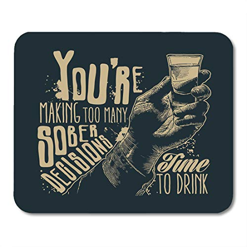 Boszina Mouse Pads You're Making Too Many Sober Decisions Time to Drink with Male Hand Holding Shot of Alcohol and Written Mouse Pad for notebooks,Desktop Computers mats 9.5