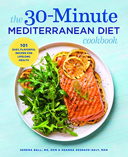 The 30-Minute Mediterranean Diet Cookbook: 101 Easy, Flavorful Recipes for...