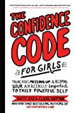 img - for The Confidence Code for Girls: Taking Risks, Messing Up, and Becoming Your Amazingly Imperfect, Totally Powerful Self book / textbook / text book
