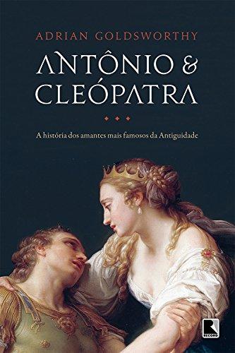eBook Antônio e Cleópatra: a história dos amantes mais famosos da Antiguidade