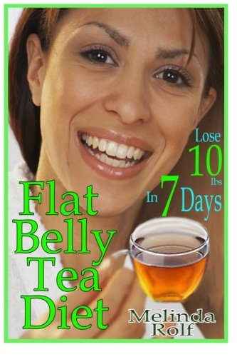 Flat Belly Tea Diet: Lose 10lbs of Fat in a Week with this Revolutionary New Plan (The Home Life Series) (Volume 22) (Lose 10 Pounds In Two Weeks Diet Plan)