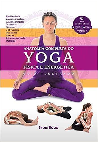 Anatomia Completa Do Yoga - Fisica E Energetica - Guia ...