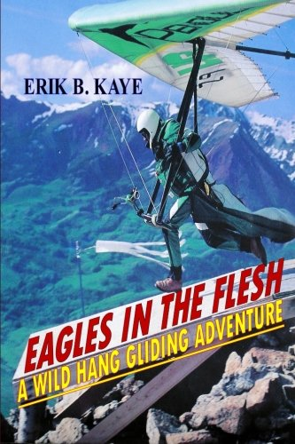 Eagles in the flesh: A wild hang gliding adventure.