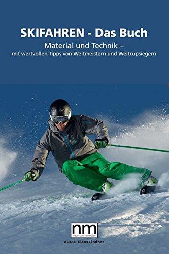 Skifahren - Das Buch: Material und Technik - mit wertvollen Tipps von Weltmeistern und Weltcupsiegern: Material und Technik - mit wertvollen Tipps von Weltmeistern und Weltcupsiegern