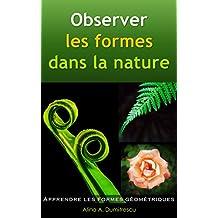 Observer les formes dans la nature: Apprendre les formes géométriques (Livres d'éveil et d'apprentissage t. 12) (French Edition)