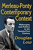 Merleau-Ponty in Contemporary Context : Philosophy and Politics in the Twenty-First Century, Low, Douglas, 1412849403