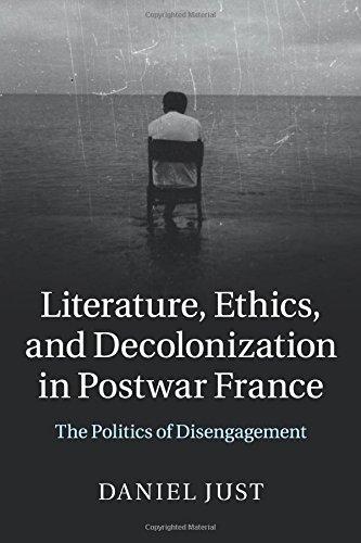 Literature, Ethics, and Decolonization in Postwar France: The Politics of Disengagement ebook