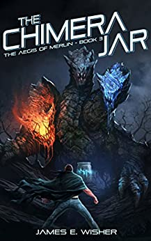 The Chimera Jar: The Aegis of Merlin Book 3 by [Wisher, James E.]