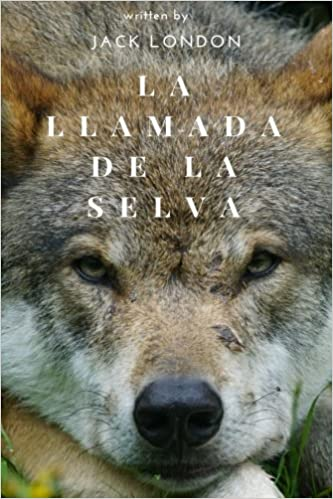 La Llamada de la Selva (Spanish Edition): Jack London, Samuel V Wood: 9781721134076: Amazon.com: Books