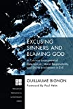 Excusing Sinners and Blaming God: A Calvinist Assessment of Determinism, Moral Responsibility, and Divine Involvement in Evil (Princeton Theological Monograph)