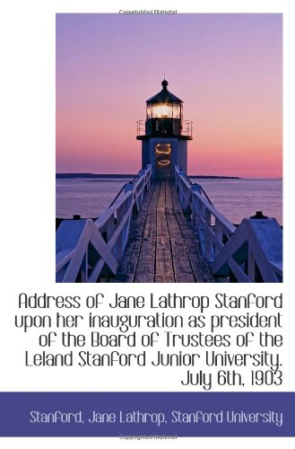 Download Address of Jane Lathrop Stanford upon her inauguration as president of the Board of Trustees of the pdf epub