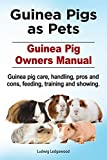 Guinea Pig Complete Owners Manual 2016. Guinea Pigs as Pets. Guinea pigs care, pros and cons, handling, training, feeding and showing.