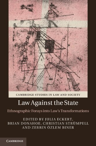Law against the State: Ethnographic Forays into Law's Transformations (Cambridge Studies in Law and Society)