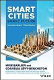Smart Cities, Smart Future: Showcasing Tomorrow