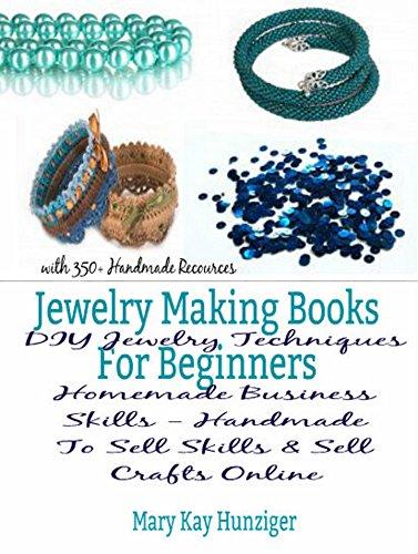Jewelry Making Books For Beginners: DIY Jewelry Techniques – Homemade Business Skills – Handmade to Sell Skills  Sell Crafts Online: DIY Jewelry Maki…