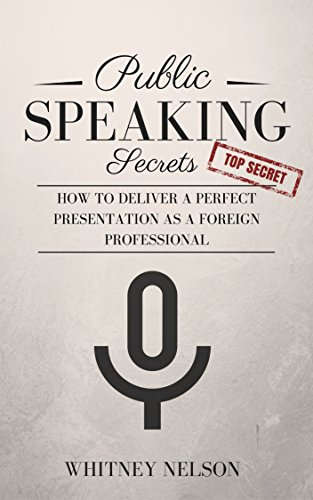 Public Speaking Secrets: How To Deliver A Perfect Presentation as a Foreign Professional (English Edition)