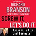 Screw It, Let's Do It: Lessons in Life and Business Audiobook by Sir Richard Branson Narrated by Adrian Mulraney