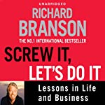 Screw It, Let's Do It: Lessons in Life and Business | Sir Richard Branson