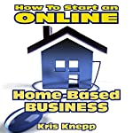 How to Start an Online Home-Based Business | Kris Knepp
