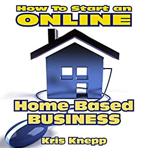 How to Start an Online Home-Based Business Audiobook