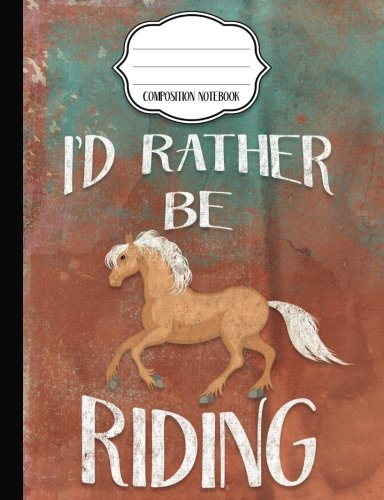 I'd Rather Be Riding - Palomino Composition Notebook - Wide Ruled: Wide Ruled Writer's Notebook for School / Work / Jour