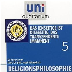 Das Jenseitige ist diesseitig, das Transzendente immanent (Religionsphilosophie 5)