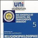 Das Jenseitige ist diesseitig, das Transzendente immanent (Religionsphilosophie 5) Hörbuch von Josef Schmidt Gesprochen von: Josef Schmidt