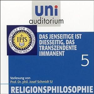 Das Jenseitige ist diesseitig, das Transzendente immanent (Religionsphilosophie 5) Hörbuch