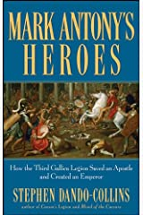 Mark Antony's Heroes: How the Third Gallica Legion Saved an Apostle and Created an Emperor Kindle Edition