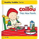 Caillou Tries New Foods (Caillou's Essentials)